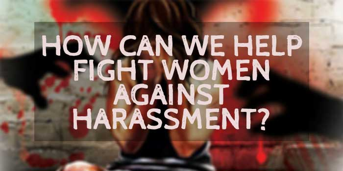 how can we help fight women against harassment?